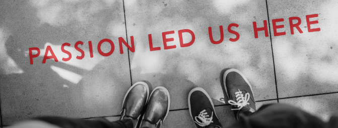 B/W picture of ground with two pairs of shoes, red text 'Passion led us here'